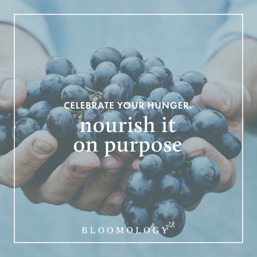 Celebrate Your Hunger. Nourish It On Purpose. | Bloomology.co