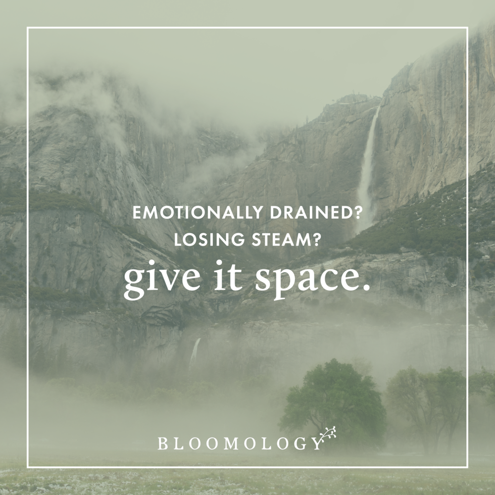 Emotionally Drained? Losing Steam? Give it Space | Bloomology.co
