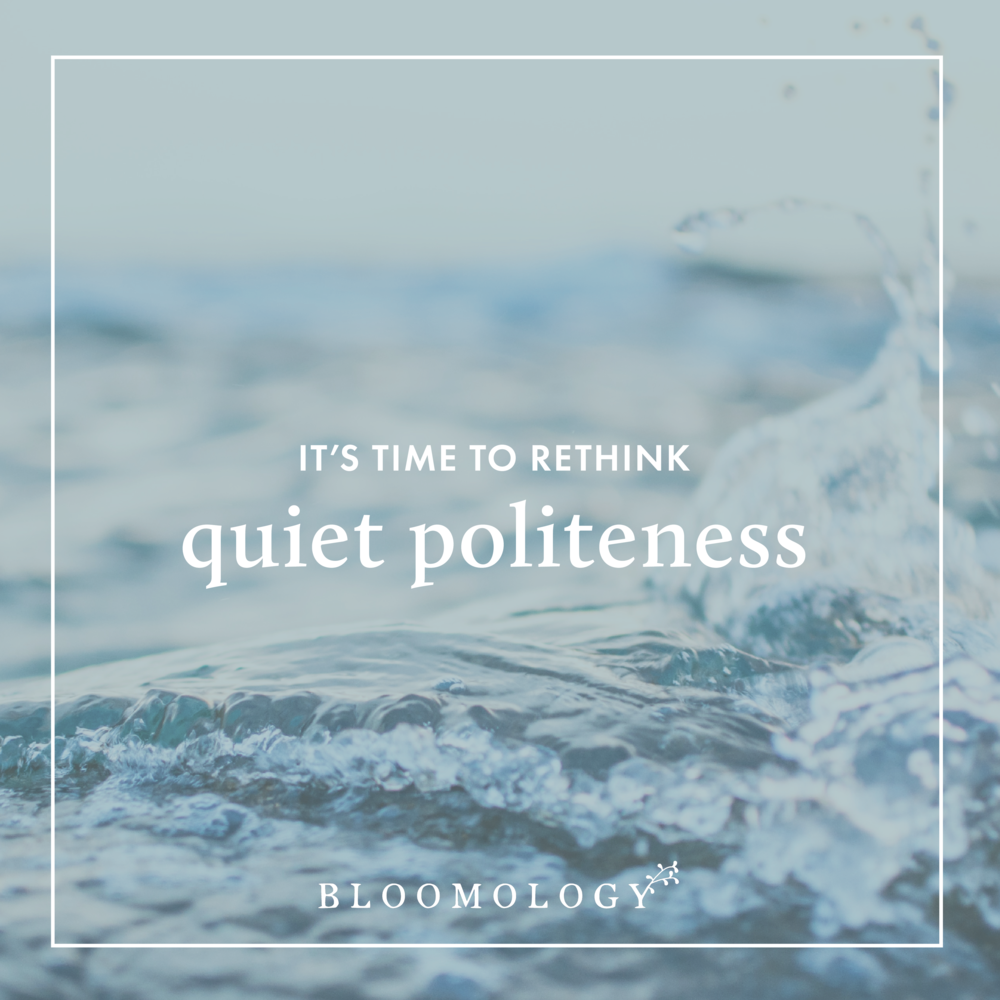 It's Time to Rethink Quiet Politeness | Bloomology.co