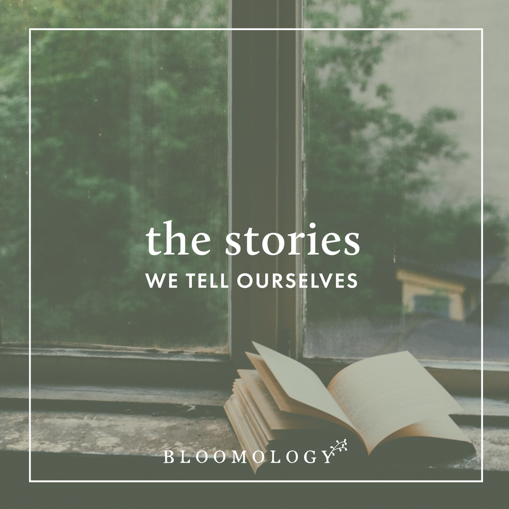 Questioning the Stories We Tell Ourselves | Bloomology.co