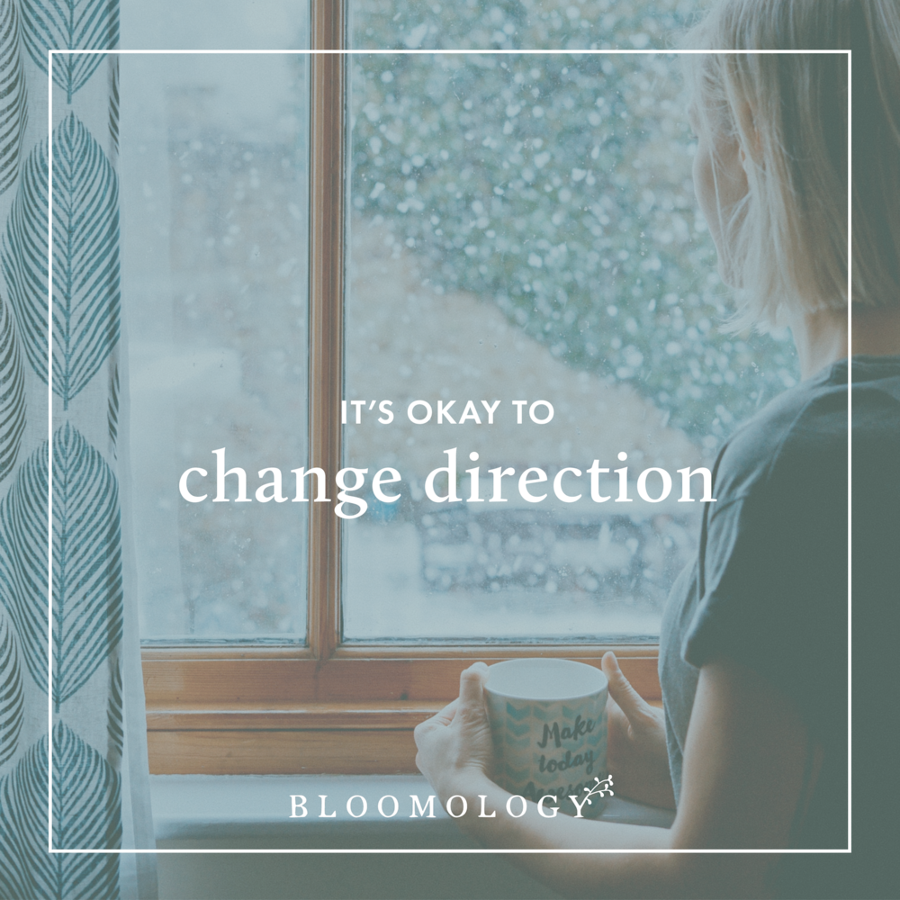 It's Ok to Change Direction | Bloomology.co
