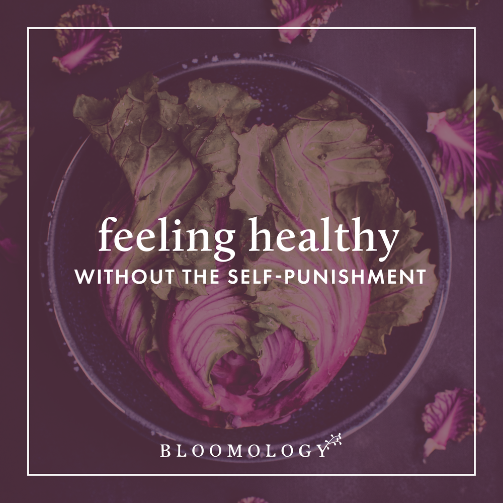 How to Feel Healthy Without the Self-Punishment | Bloomology.co