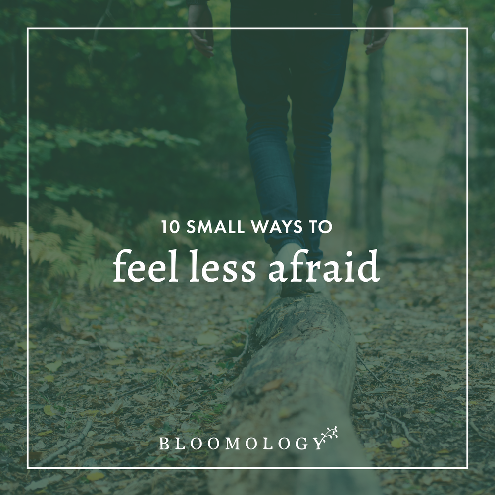 10 Small Ways to Feel Less Afraid | Bloomology.co