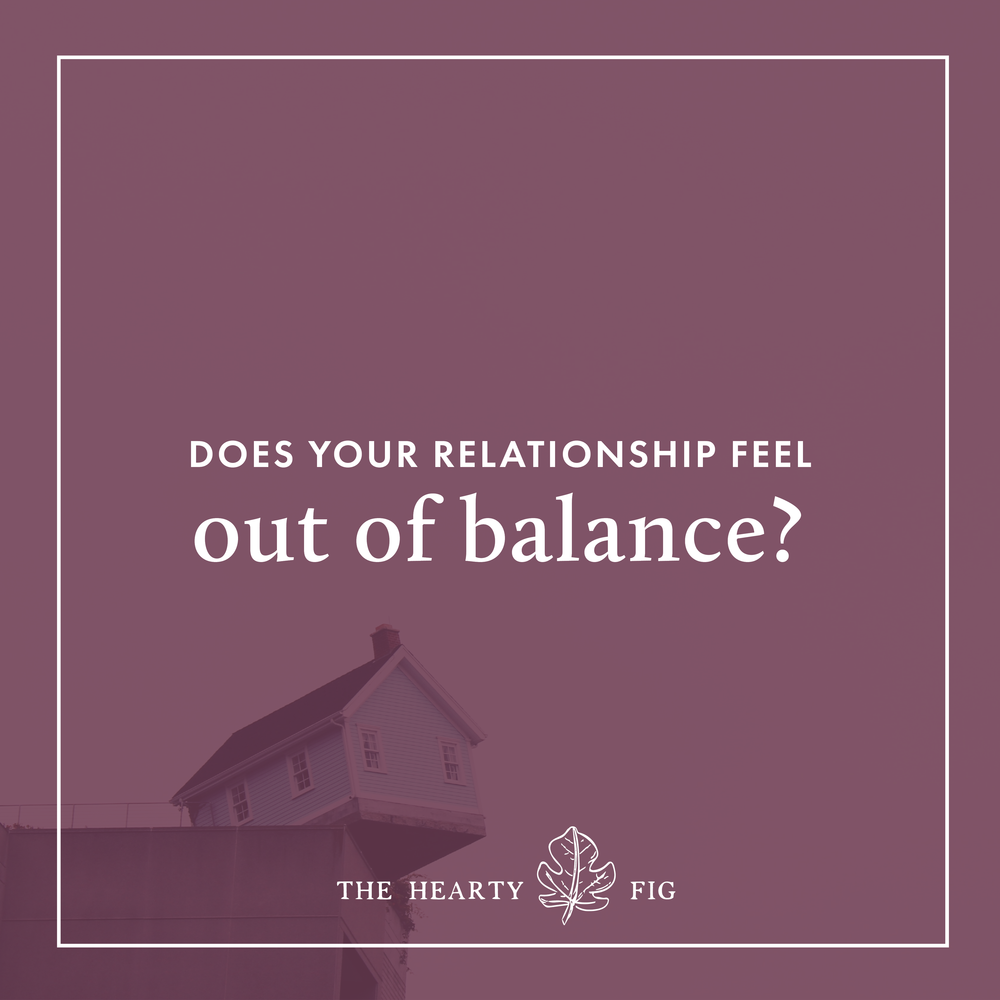Does Your Relationship Feel Out-of-Balance? // The Hearty Fig