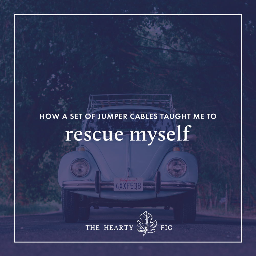 How a Set of Jumper Cables Taught Me to Rescue Myself | The Hearty Fig