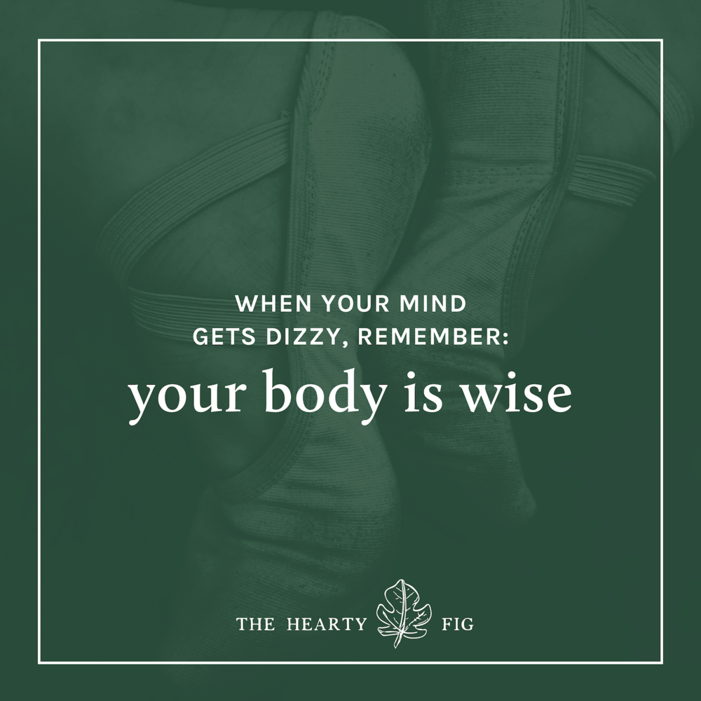 When Your Mind Feels Dizzy, Remember: Your Body is Wise // www.theheartyfig.com