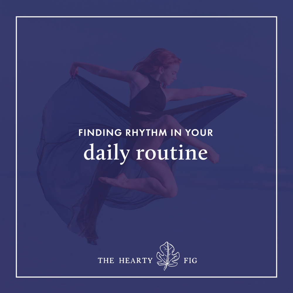 Finding Rhythm in Your Daily Routine // www.theheartyfig.com