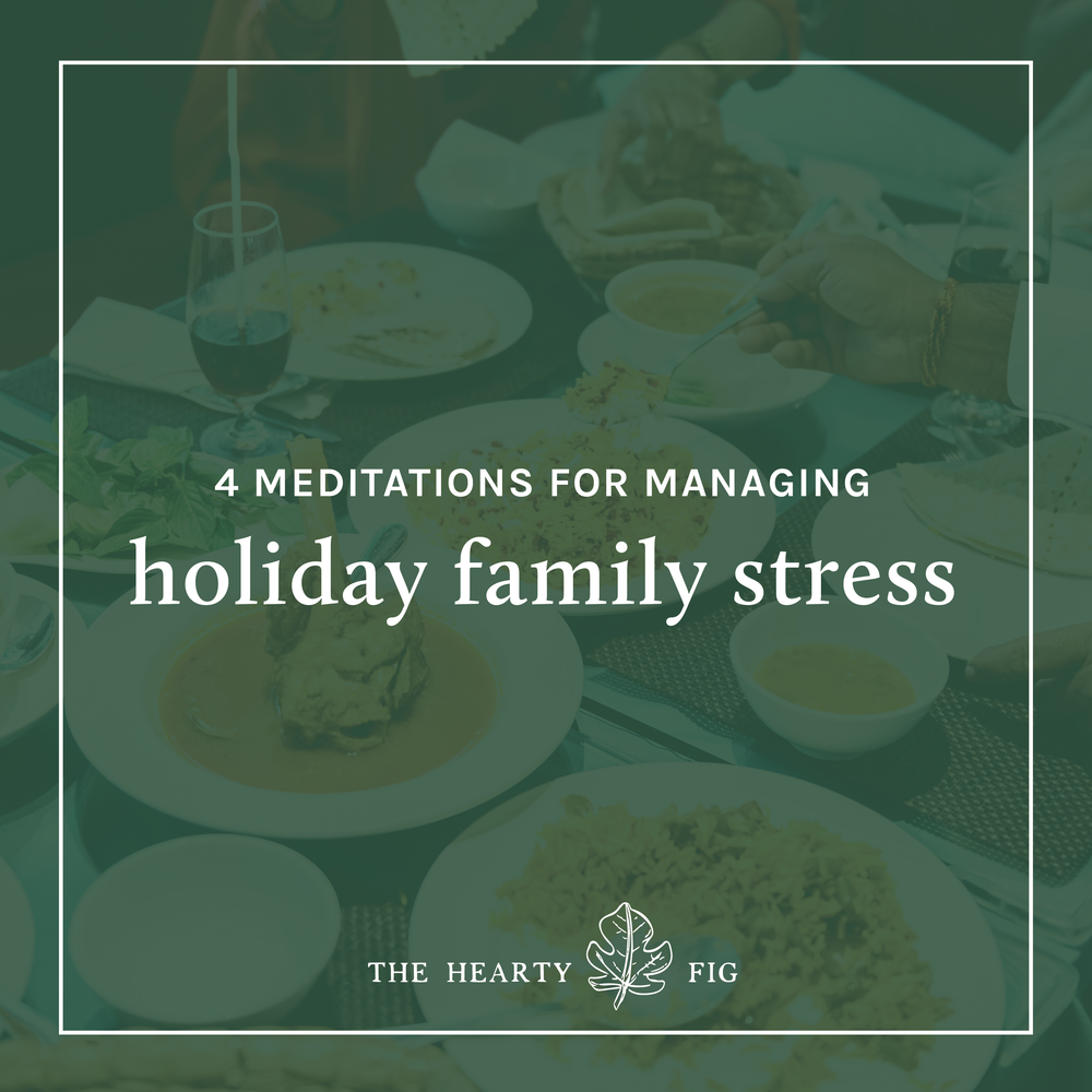 4 Meditations for Managing Holiday Family Stress // www.theheartyfig.com