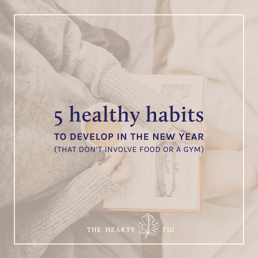 5 Healthy Habits to Develop This Year // www.theheartyfig.com