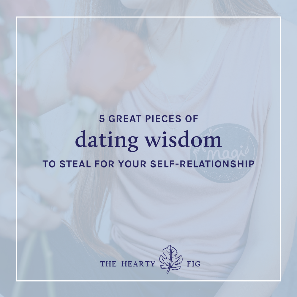 5 Great Pieces of Dating Wisdom to Steal for Your Self-Relationship // www.theheartyfig.com