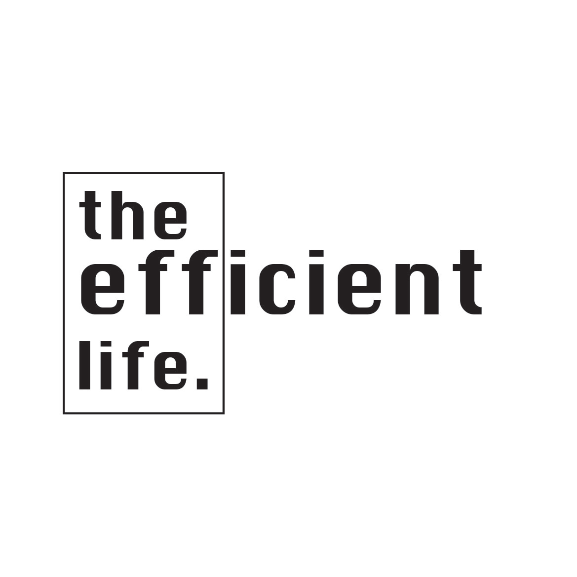 The Efficient Life
