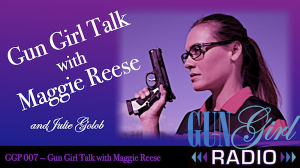 GGP 007 - Gun Girl Talk with Maggie Reese