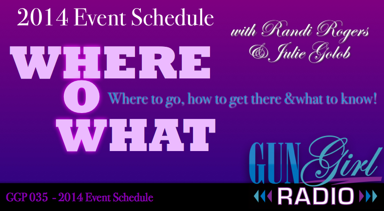 Gun Girl Radio 035 - 2014 Where to Go, How to Get There & What to Know!