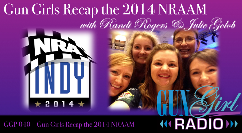 Gun Girl Radio 040 - Gun Girls Recap 2014 NRAAM