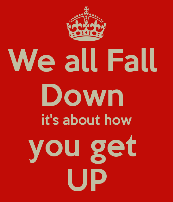 we-all-fall-down-it-s-about-how-you-get-up.jpg