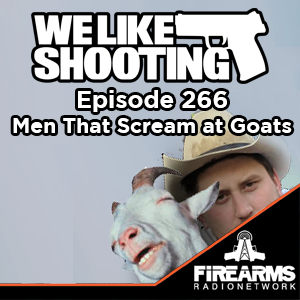 WLS 266 - Men That Scream at Goats — Firearms Radio Network