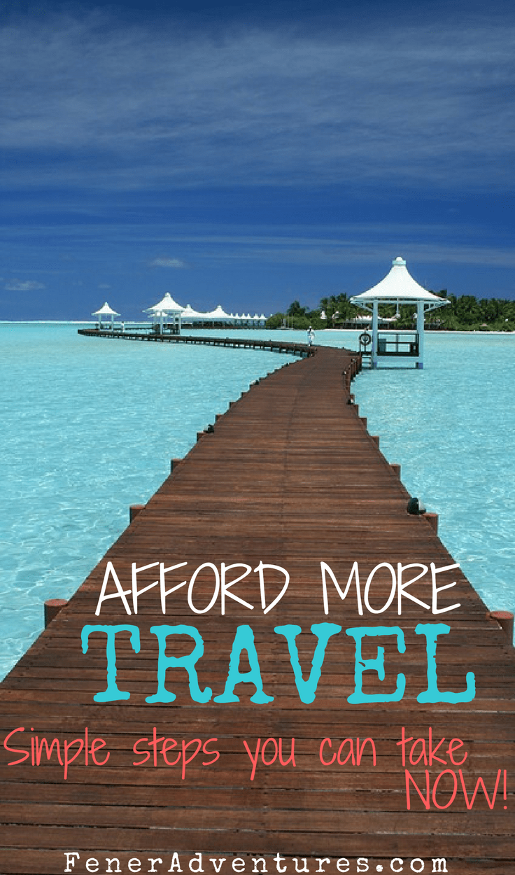 Simple, actionable steps to take NOW to afford more travel in your life! ... FenerAdventures.com --- budget travel -- travel tips -- vacation ideas -- weekend getaway -- saving money -- tropical island -- summer vacation ideas -- things to do -- how to travel longer -- afford more travel -- money saving ideas
