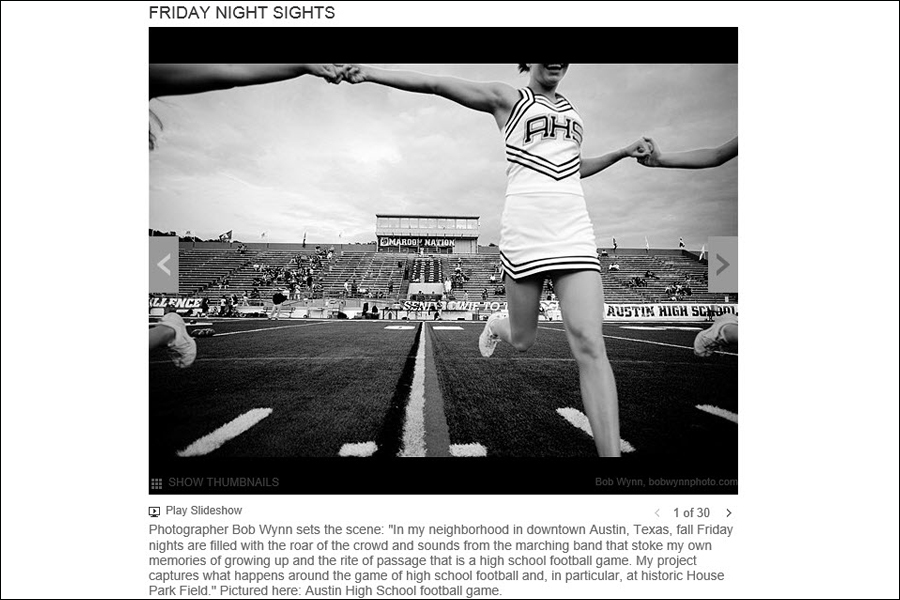Slideshow for MSN Photos on Friday Night Sights' - a slideshow on the drama and beauty of high school football games around the country. I conceived the idea and pitched successfully to the team, then researched and built the gallery in a proprietary tool. To keep the slideshow visually consistent, I worked with three different photographers from different regions in the country - one in Florida, one in Texas, and one in Michigan.