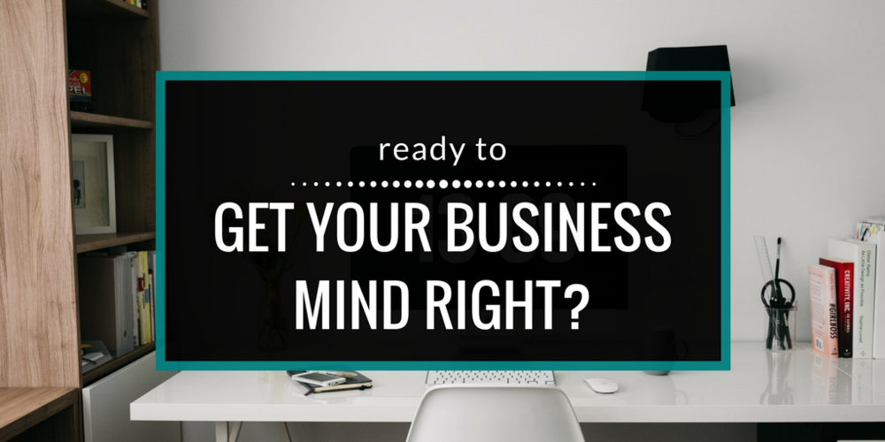 get your business mind right