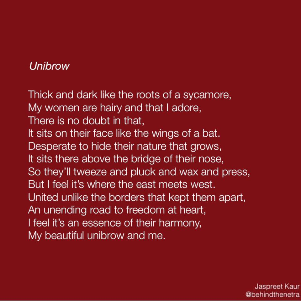 unibrow is one of the poems i wrote out in punjab. observing the women, i admired the beauty of their dark skin, their thick hair, their almond eyes outlined with kajal, their long sharp noses, their wide hips and strong hands. all the features i once hated about myself. our women are beautiful, it's just that western beauty standards convinced us otherwise. i think our thick dark hair is something that unites all us south asian women. adore your body, every sprout of hair, every chocolate stretch of skin, and even if you decide to make some changes that's fine too, just make sure to truly love every single part of you.   #bodypositive   #loveyourself   #unibrow   #hair   #india   #punjab   #indianhair  #poetry   #poem