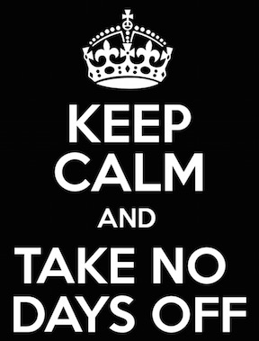 Oh yes, you'll definitely be calm if you never take time off. Ugh, just no.[Source]