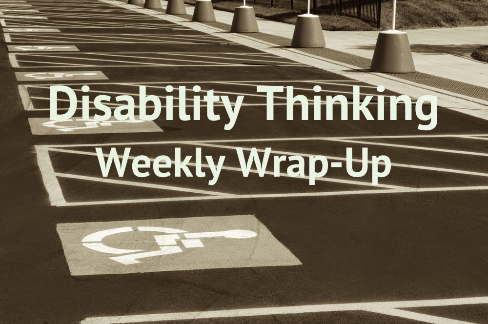 Disability Thinking Weekly Wrap Up