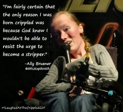 "Woman in wheelchair speaking into a hand-held microphone, ""I'm fairly certain that the only reason I was born crippled was because God knew I wouldn't be able to resist the urge to become a stripper."" Ally Bruenner"