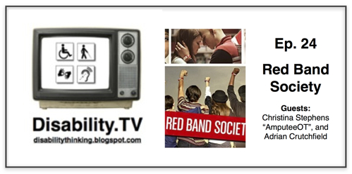 Disability.TV Red Band Society Ep. 24 Guests Christina Stephens, Amputee OT and Adrian Crutchfield