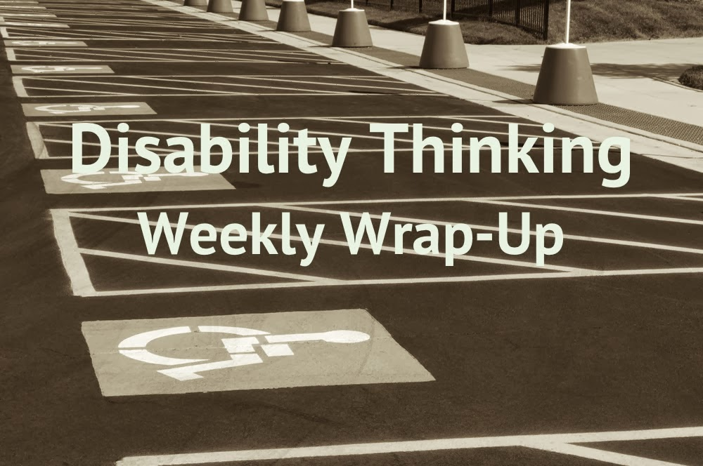 Disability Thinking Weekly Wrap-Up