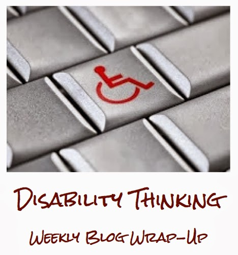 Disability Thinking Weekly Blog Wrap-Up