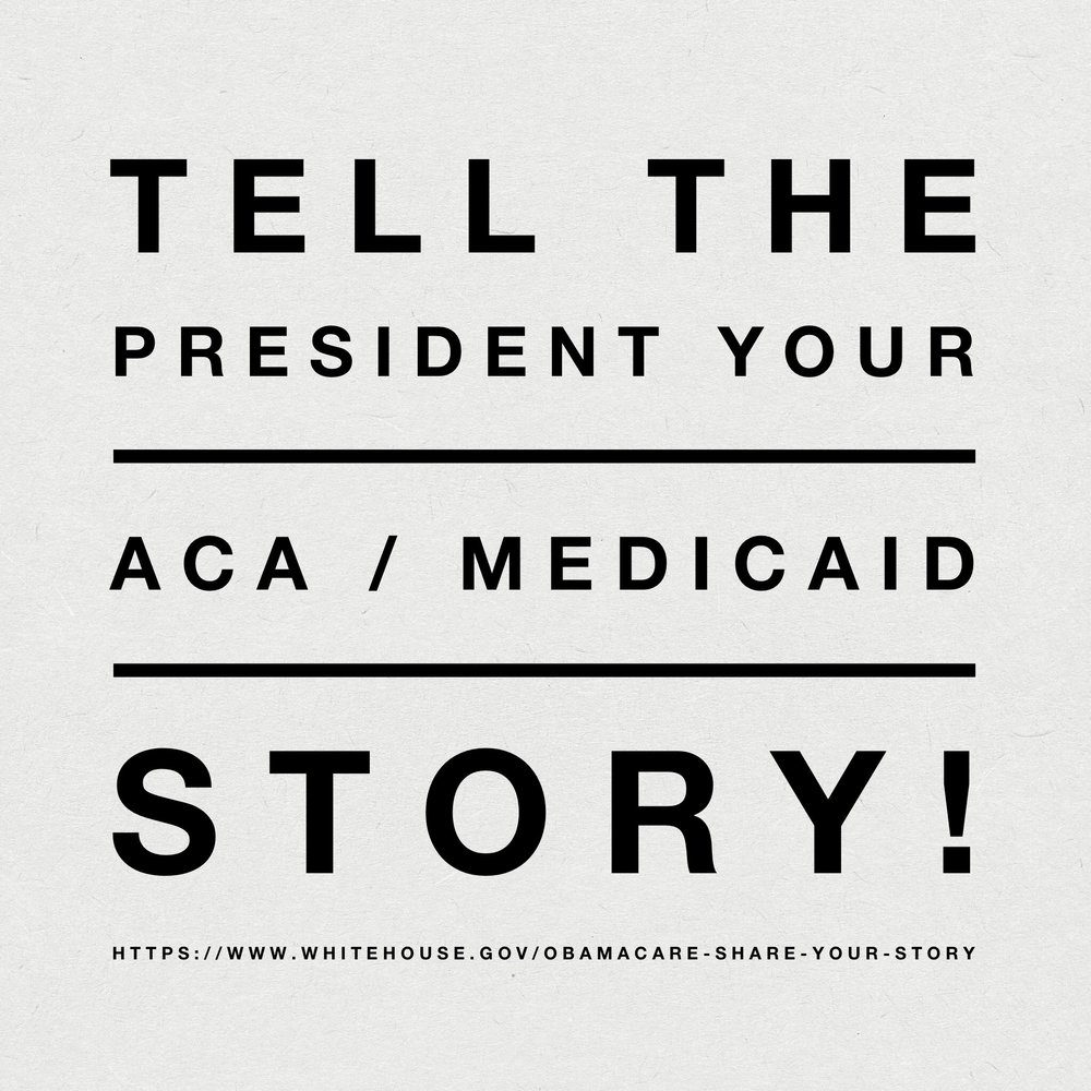 Tell the President your ACA / Medicaid Story! https://www.whitehouse.gov/obamacare-share-your-story