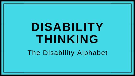 Disability Thinking - The Disability Alphabet