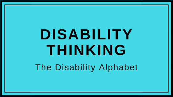 Disability Thinking: The Disability Alphabet