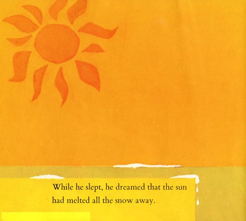 While he slept, he dreamed that the sun had melted all the snow away.