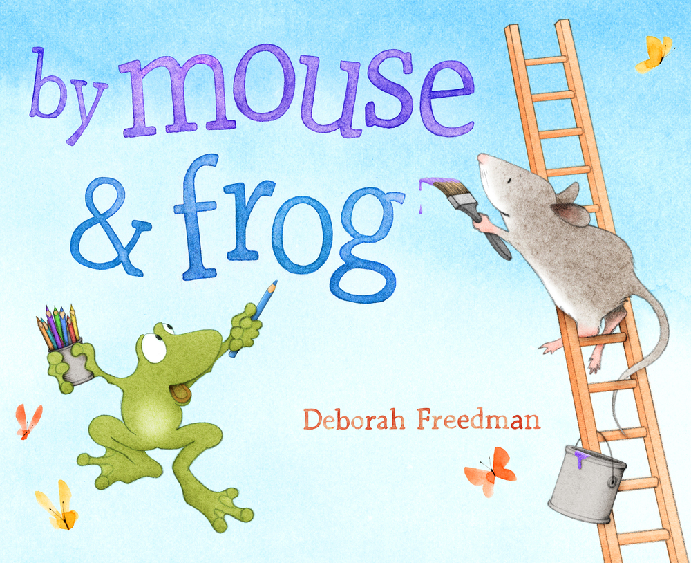 BY MOUSE & FROG by Deborah Freedman