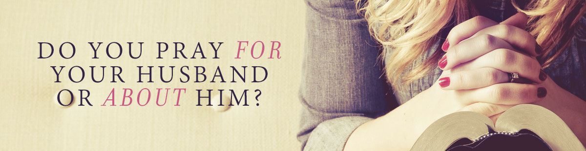 do-you-pray-for-or-about-your-husband