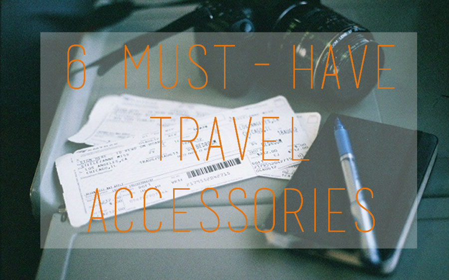 6 Must-Have Travel Accessories