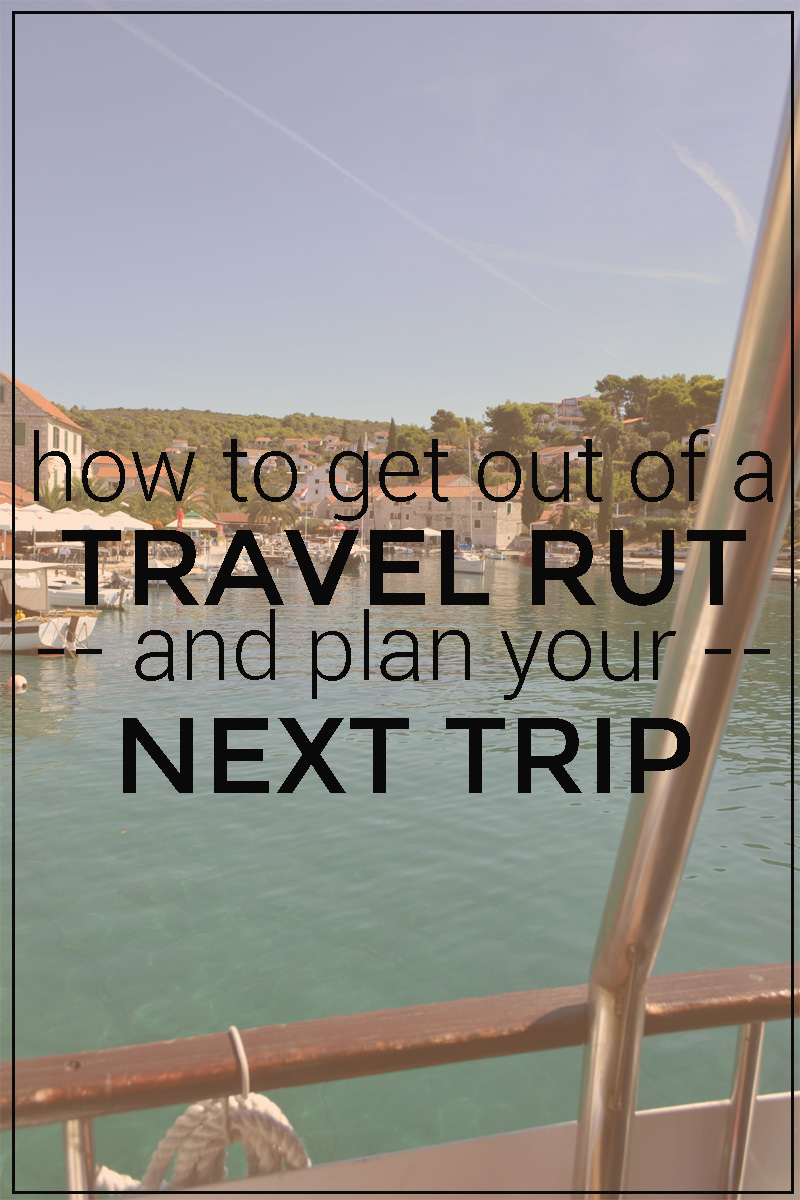 How-to-get-out-of-a-travel-rut-and-plan-your-next-trip1.jpg