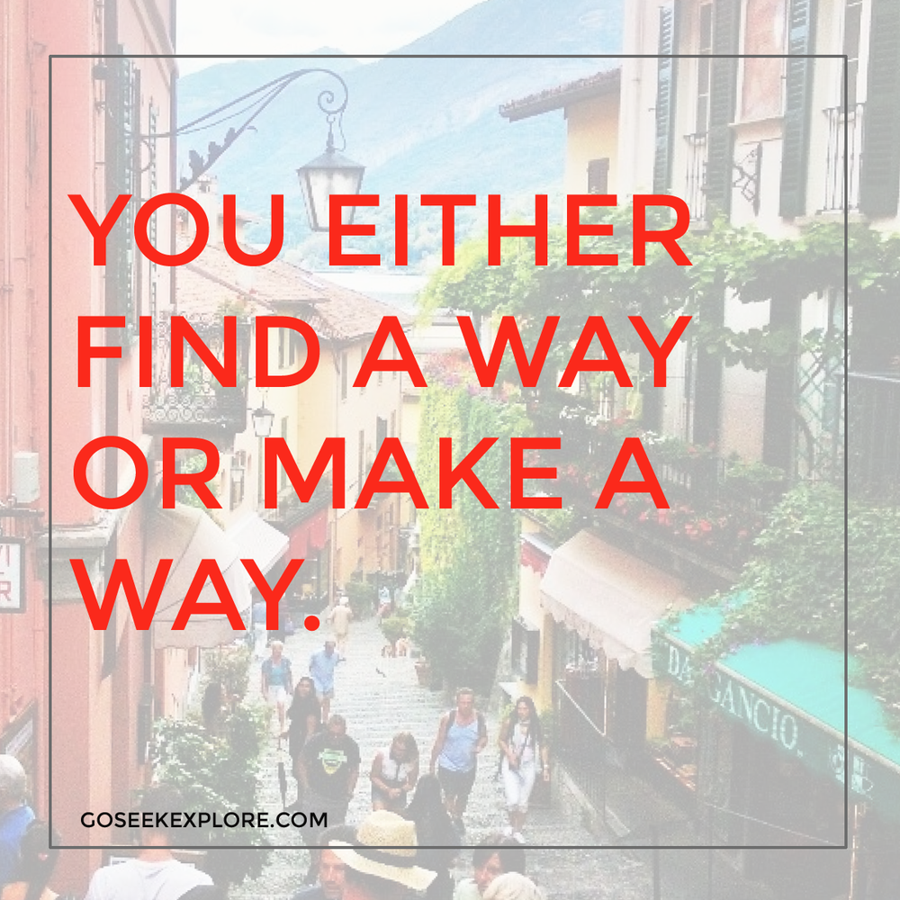 You either find a way or make a way.