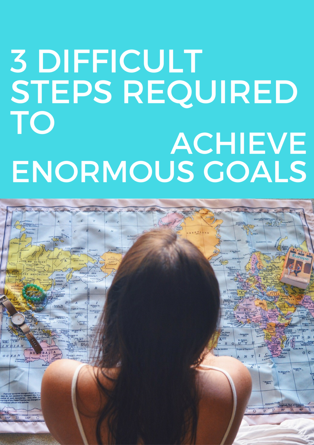 3 Difficult Steps Required to Achieve Enormous Goals