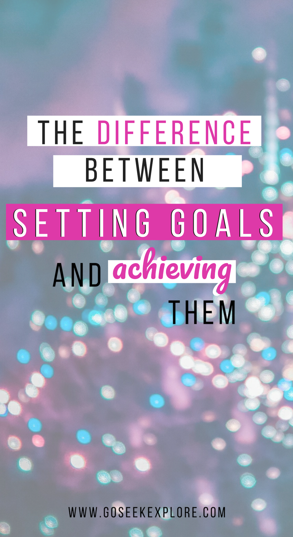 What is the difference between setting goals and actuallyachievingthem? Here are the 3 key differences between those who set goals and those who make them a reality / goseekexplore.com