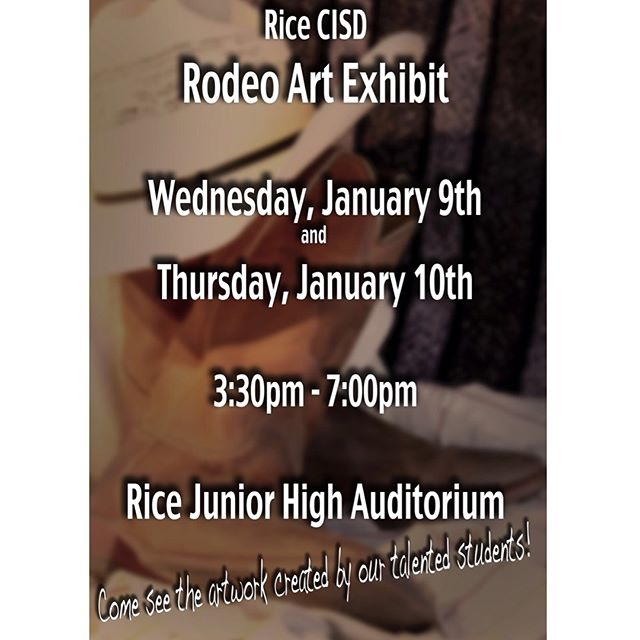 Come by the Rice Junior High auditorium January 9th and 10th to see the Rodeo art made by the talented students of Rice Consolidated! All grade levels will be displayed, and artwork will be judged and ribbons placed the second night of the open house.  We hope to see you there!