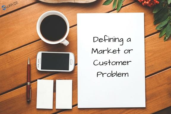 Defining a Market or Customer Problem