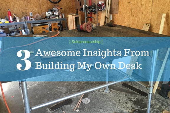 Solopreneurship: 3 Awesome Insights From Building My Own Desk