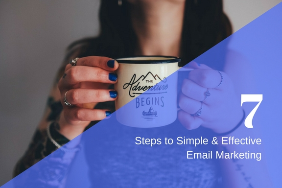 7 Steps to Simple & Effective Email Marketing