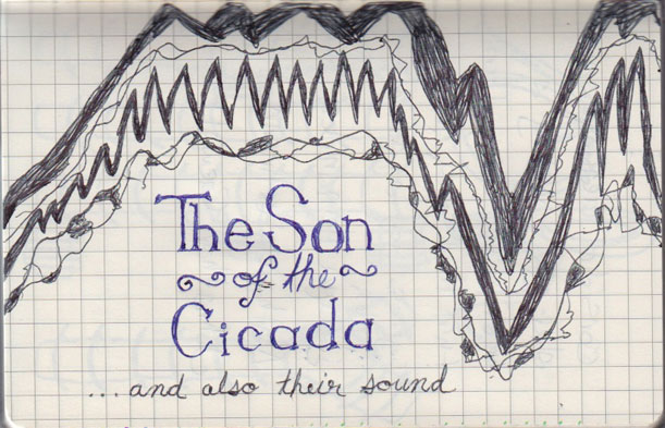 "I had this grand idea of drawing what a cicada sounded like. So, I did that, then I figured I would write ""The Sound of the Cicada"" on it. Well, wouldn't you know it, I began to spell ""sound"" wrong. So, I ran with it and the above is what happened."
