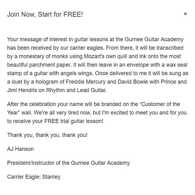 Here at the Gurnee Guitar Academy we have a sense of humor and have fun every day!  Here's the pop up welcome/thank you message you get when you sign up for a free trial lesson.  Every sign up button has a different eagle that delivers me your request. 😉  Can't wait to teach you! 🎸🎸🎸