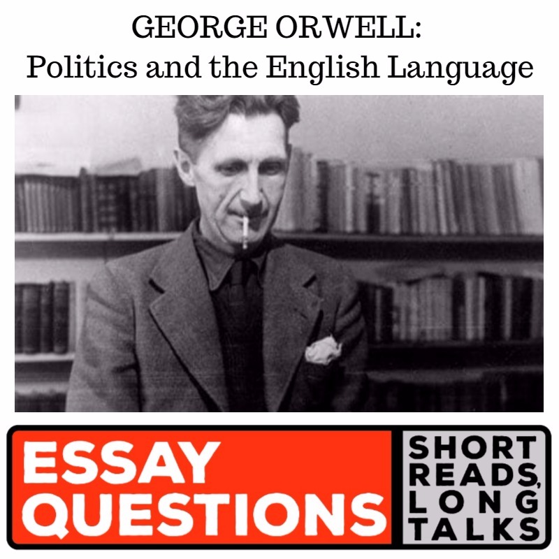 George Orwell Politics And The English Language  Essay Questions  New Episodes Every Monday At Am