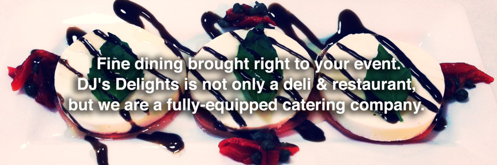 Fine dining brought right to your event. DJ's is not only a deli and restaurant, but a fully-equipped catering company.
