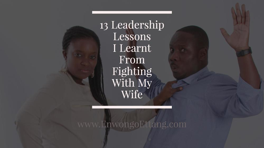 blog - 13 Leadership Lessons I  Learnt From Fighting With My Wife.jpg
